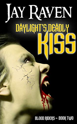 Daylight's Deadly Kiss by Jay Raven