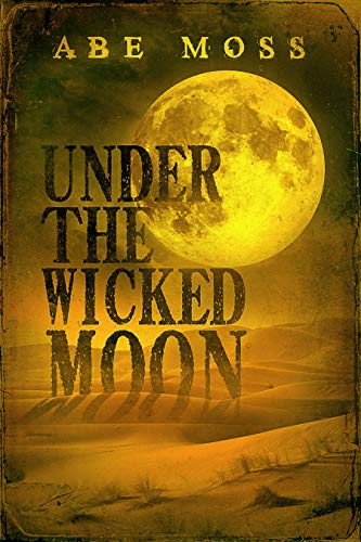 Under the Wicked Moon: A Novel             by Abe Moss