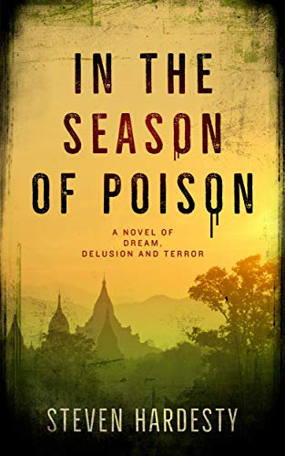 In the Season of Poison: A Novel of Dream, Delusion and Terror by Steven Hardesty