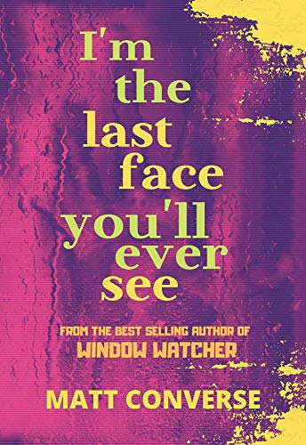 I'm the Last Face You'll Ever See by Matt Converse