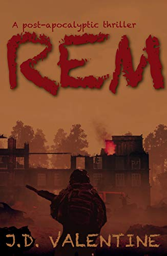 REM: A Post-Apocalyptic Thriller by J.D. Valentine