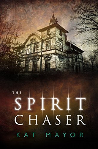 The Spirit Chaser (Spirit Chasers Book 1) by Kat Mayor