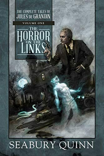 The Horror on the Links: The Complete Tales of Jules de Grandin, Volume One by Seabury Quinn