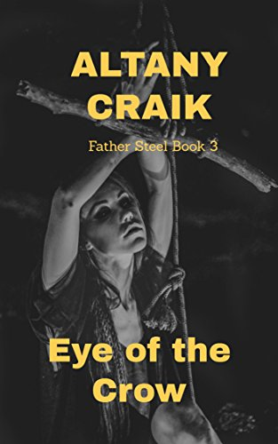 The Eye of the Crow: A Father Steel Novel by Altany Craik