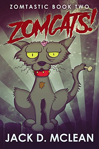 Zomcats! (Zomtastic Book 2) by Jack D. McLean