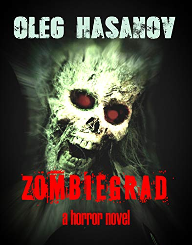 Zombiegrad: An Apocalyptic Horror Novel (The Living and the Dead Book 1) by Oleg Hasanov