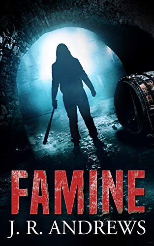 Famine: A Survival Horror Thriller by J. R. Andrews