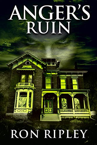 Anger's Ruin: Supernatural Horror with Scary Ghosts & Haunted Houses by Ron Ripley