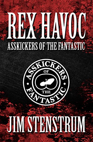 Asskickers of the Fantastic: A Rex Havoc Novel by Jim Stenstrum