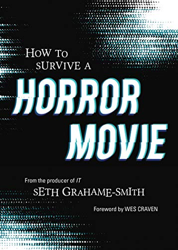 How to Survive a Horror Movie: All the Skills to Dodge the Kills by Seth Grahame-Smith
