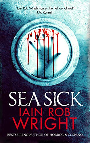 Sea Sick: A Zombie Horror Novel by Iain Rob Wright