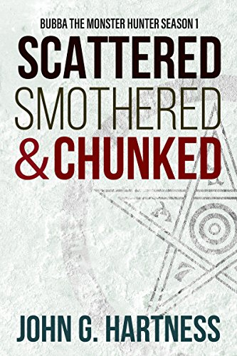 Scattered, Smothered and Chunked - Bubba the Monster Hunter Season 1 by John G. Hartness