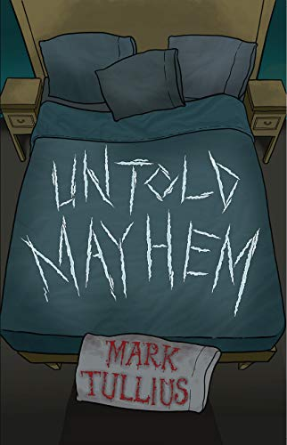 Untold Mayhem: An Assortment of Violence by Mark Tullius