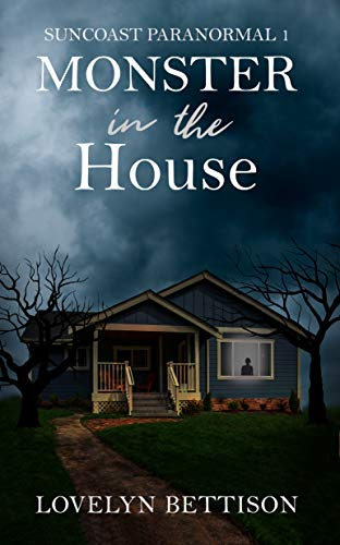 Monster in the House: A Paranormal Suspense Novel (Suncoast Paranormal Book 1) by Lovelyn Bettison