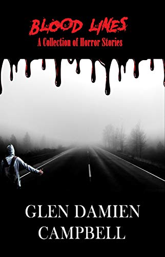 Blood Lines: A Collection of Horror Stories by Glen Damien Campbell