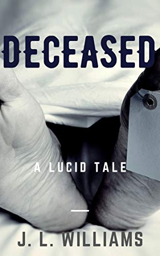 Deceased: A Lucid Tale by J. L. Williams