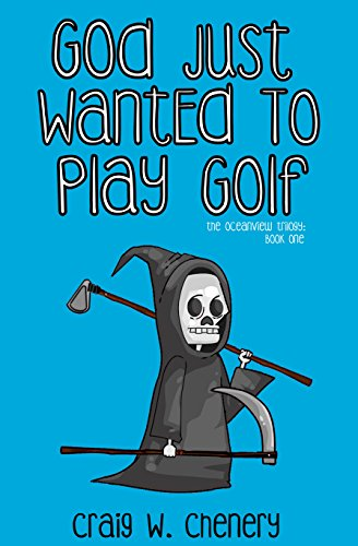 God Just Wanted To Play Golf (The Oceanview Trilogy Book 1) by Craig W. Chenery