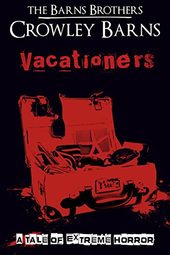Vacationers: A Tale of Extreme Horror by The Barns Brothers