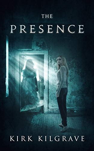 The Presence: A Supernatural Thriller Series (Sinister Spirits Book 1) by Kirk Kilgrave