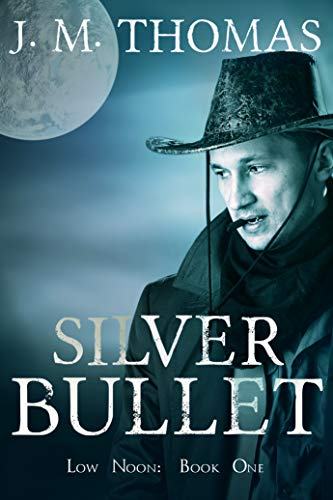 Silver Bullet (Low Noon Book 1) by J. M. Thomas