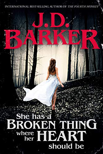 She Has A Broken Thing Where Her Heart Should Be by J.D. Barker