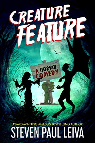 Creature Feature: A Horrid Comedy by Steven Paul Leiva