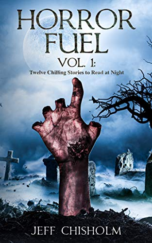 Horror Fuel Vol. 1: Twelve Chilling Stories to Read at Night by Jeff  Chisholm