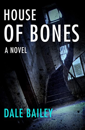 House of Bones: A Novel by Dale Bailey