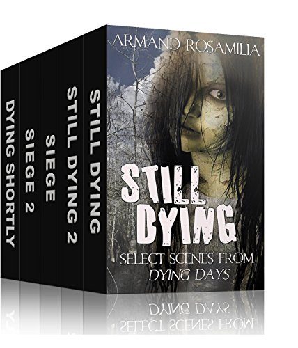 Dying Days Ultimate Box Set 1 by Armand Rosamilia