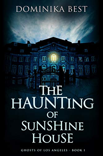 The Haunting of Sunshine House (Ghosts of Los Angeles Book 1) by Dominika Best