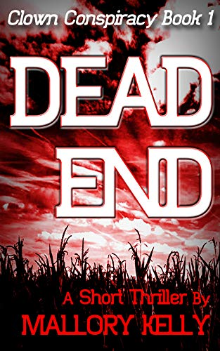 Dead End (Clown Conspiracy Book 1): A Short Thriller by Mallory Kelly