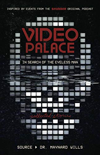 Video Palace: In Search of the Eyeless Man: Collected Stories by Maynard Wills