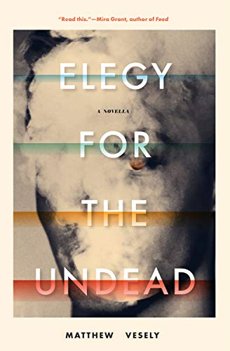 Elegy for the Undead: A Novella by Matthew Vesely