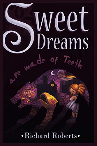 Sweet Dreams Are Made of Teeth by Richard Roberts