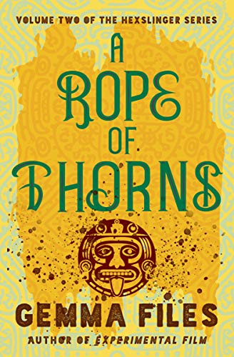 A Rope of Thorns (The Hexslinger Series Book 2) by Gemma Files