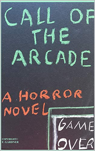 Call of the Arcade (Horror's Call) by F. Gardner