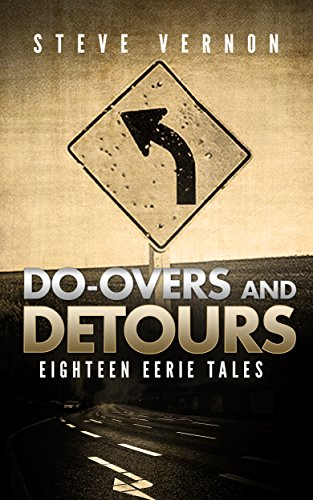 Do-Overs and Detours - Eighteen Eerie Tales by Steve Vernon