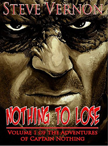 Nothing To Lose: The Adventures of Captain Nothing by Steve Vernon