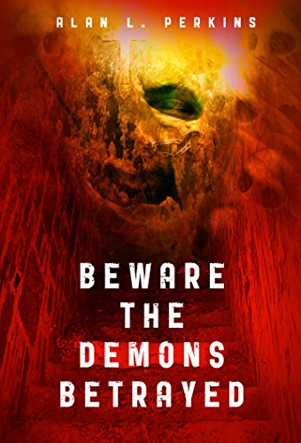 Beware the Demons Betrayed (Seldom Forgive the Sorcerers Book 1) by Alan L. Perkins