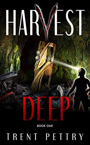 Harvest Deep: A Survival Thriller (Harvest Deep Series Book 1) by Trent Pettry
