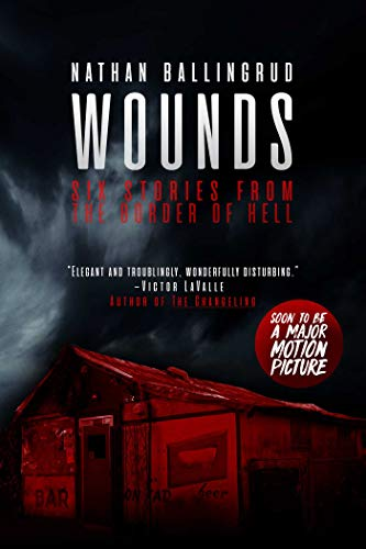 Wounds: Six Stories from the Border of Hell by Nathan Ballingrud