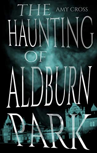 The Haunting of Aldburn Park by Amy Cross