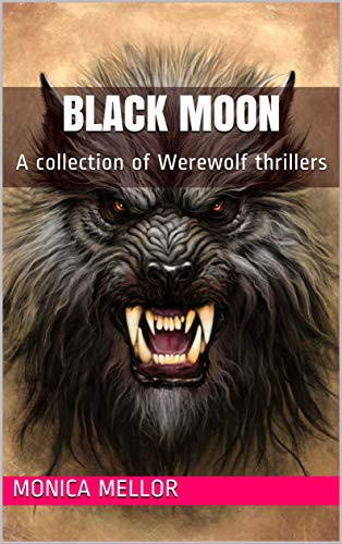 Black Moon: A collection of Werewolf thrillers by Monica Mellor