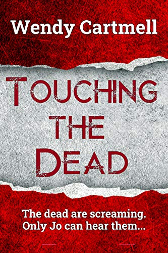Touching the Dead (DI Jo Wolfe supernatural thriller Book 1) by Wendy Cartmell