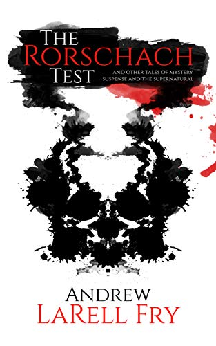 The Rorschach Test: and other tales of  mystery, suspense and the supernatural by Andrew LaRell Fry