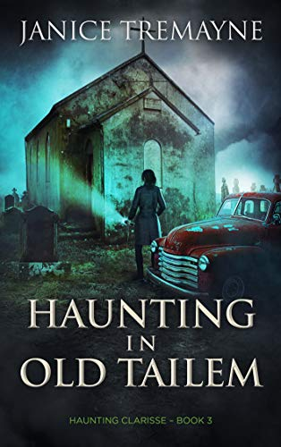 Haunting in Old Tailem: A Supernatural Suspense (Haunting Clarisse - Book 3) by Janice Tremayne