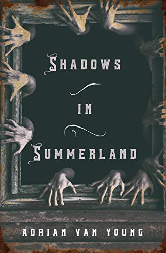 Shadows in Summerland by Adrian Van Young