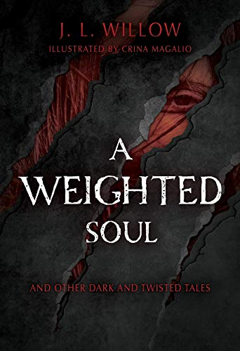 A Weighted Soul and Other Dark and Twisted Tales by J.  L. Willow