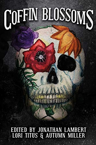 Coffin Blossoms: A Horror/Comedy Anthology by Multiple Authors