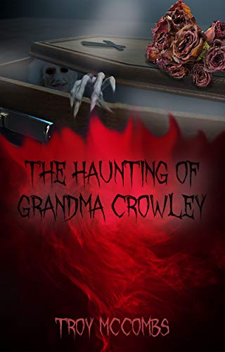 The Haunting of Grandma Crowley by Troy McCombs